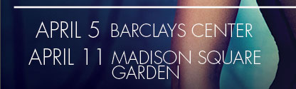 April 5 at Barclays Center and Friday, April 11 at Madison Square Garden