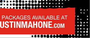 VIP Tickets Available at AUSTINMAHONE.COM - click to visit!