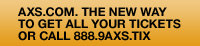 AXS.com | The new way to get all your tickets!  Or call 888.9AXS.TIX