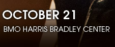 October 21 at Bradley Center