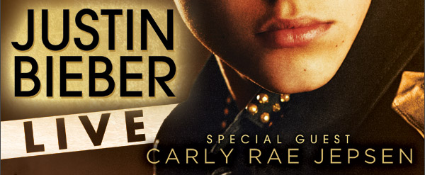 Justin Bieber Live - with special guest Carly Rae Jepsen