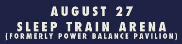August 27 at Sleep Train Arena