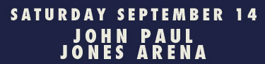 Saturday September 14 at John Paul Jones Arena