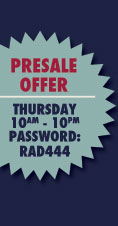 PRESALE OFFER:  Thursday 10am - 10pm Password: RAD444