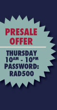 PRESALE OFFER:  Thursday 10am - 10pm Password: RAD500