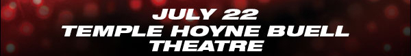 July 22 Temple Hoyne Buell Theatre